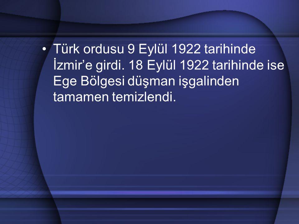 Türk ordusu 9 Eylül 1922 tarihinde İzmir'e girdi. 18 Eylül 1922 tarihinde ise Ege Bölgesi düşman işgalinden tamamen temizlendi.