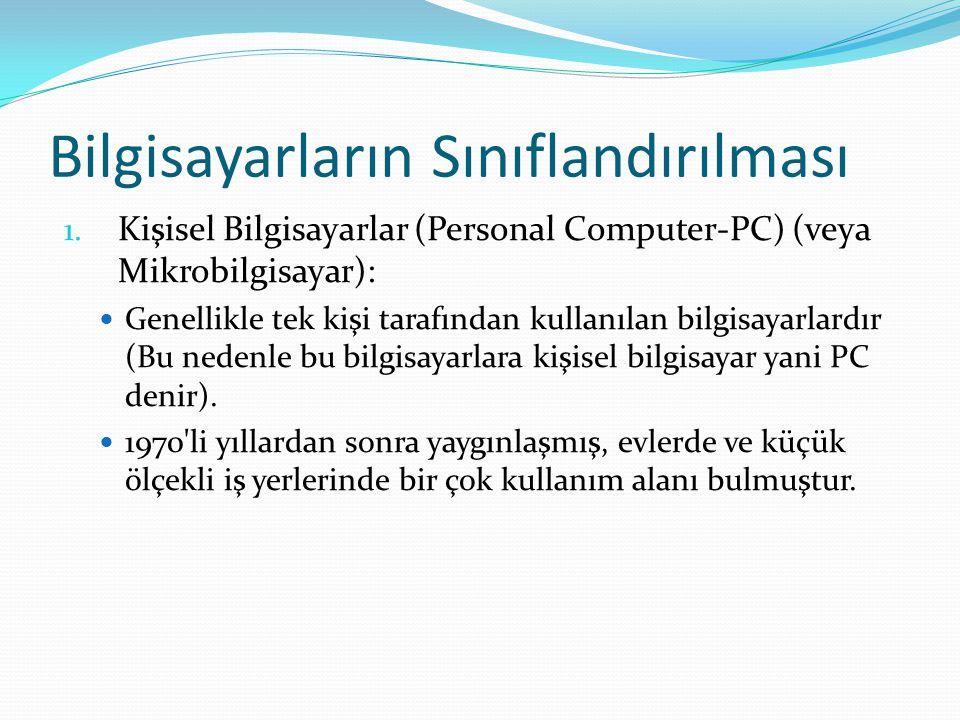 Bilgisayarların Sınıflandırılması 1. Kişisel Bilgisayarlar (Personal Computer-PC) (veya Mikrobilgisayar): Genellikle tek kişi tarafından kullanılan bi