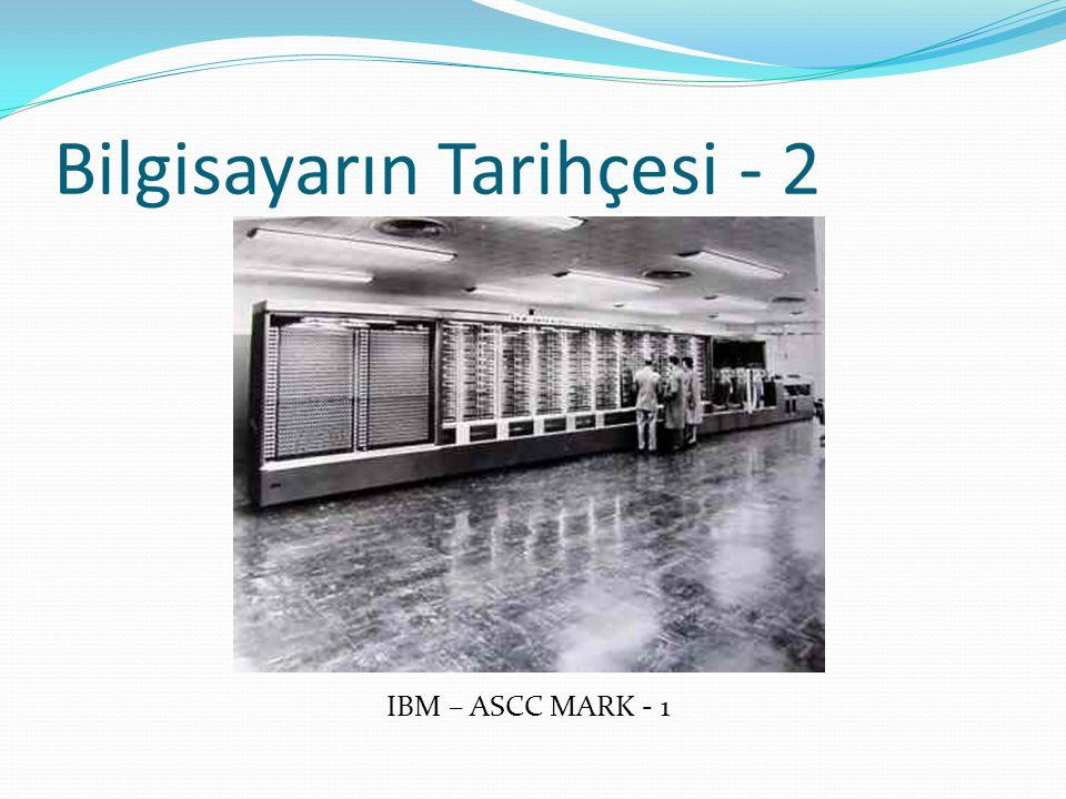 Bilgisayarın Tarihçesi - 2 IBM – ASCC MARK - 1
