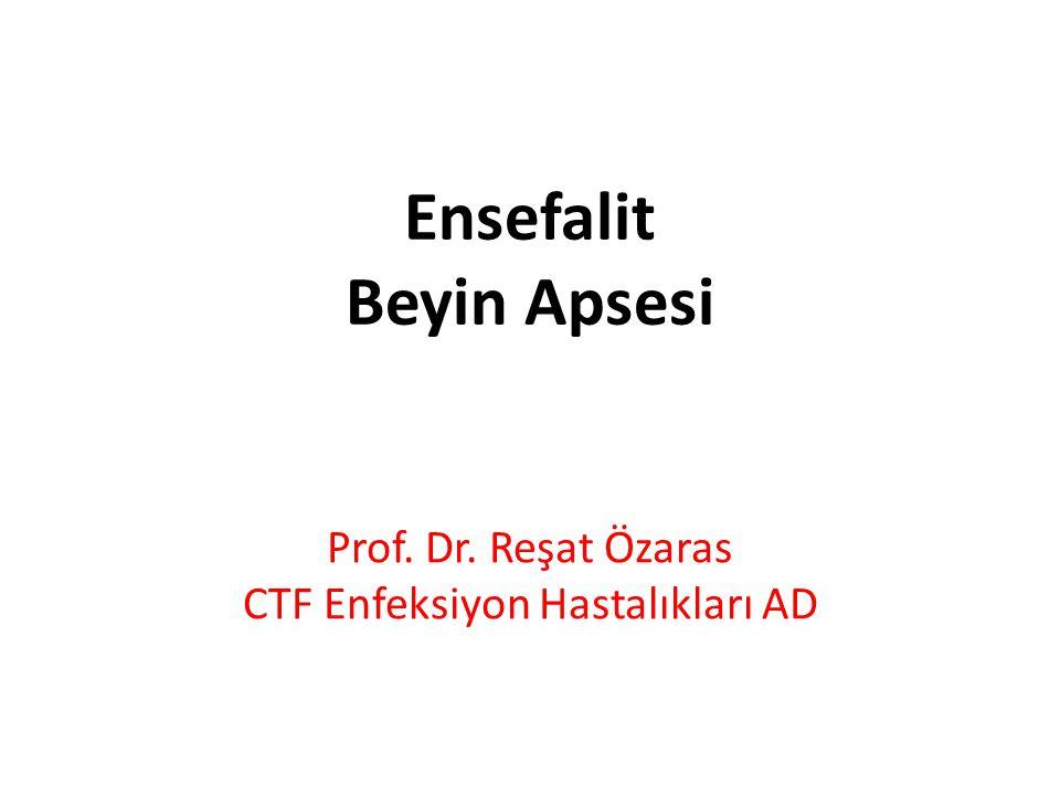 Ensefalit Beyin Apsesi Prof. Dr. Reşat Özaras CTF Enfeksiyon Hastalıkları AD