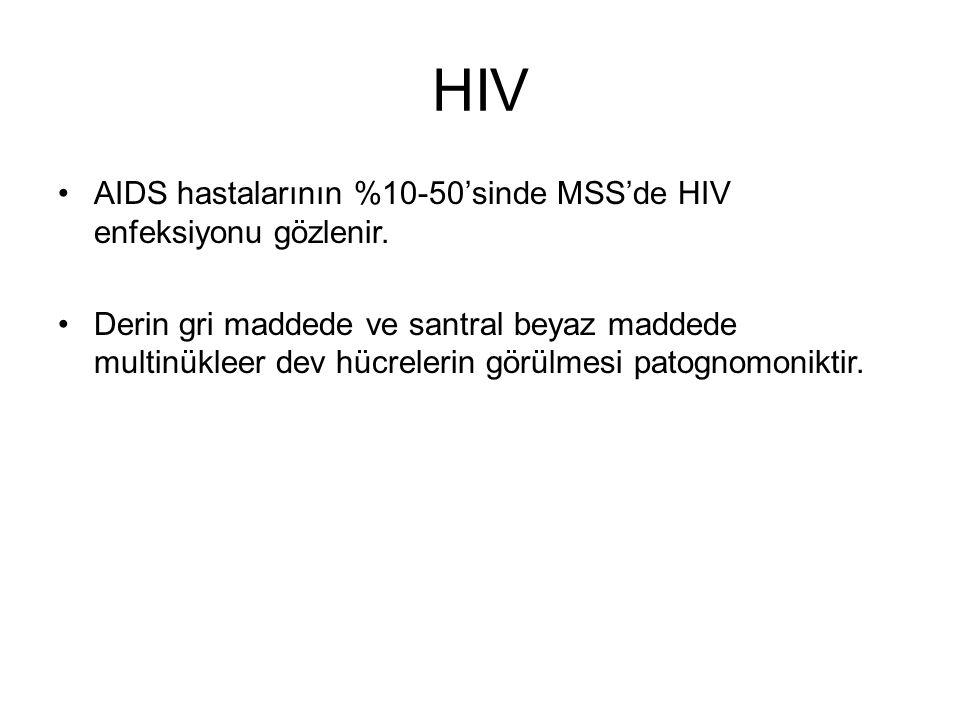 HIV AIDS hastalarının %10-50'sinde MSS'de HIV enfeksiyonu gözlenir. Derin gri maddede ve santral beyaz maddede multinükleer dev hücrelerin görülmesi p
