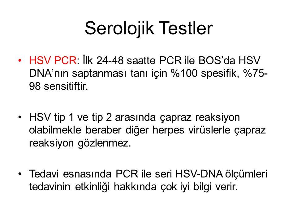 Serolojik Testler HSV PCR: İlk 24-48 saatte PCR ile BOS'da HSV DNA'nın saptanması tanı için %100 spesifik, %75- 98 sensitiftir. HSV tip 1 ve tip 2 ara