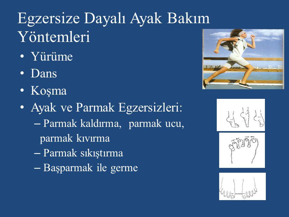 Egzersize Dayalı Ayak Bakım Yöntemleri Yürüme Dans Koşma Ayak ve Parmak Egzersizleri: – Parmak kaldırma, parmak ucu, parmak kıvırma – Parmak sıkıştırma – Başparmak ile germe