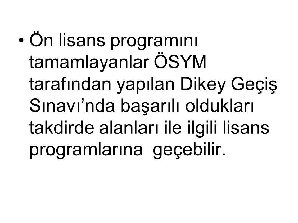 Ön lisans programını tamamlayanlar ÖSYM tarafından yapılan Dikey Geçiş Sınavı'nda başarılı oldukları takdirde alanları ile ilgili lisans programlarına
