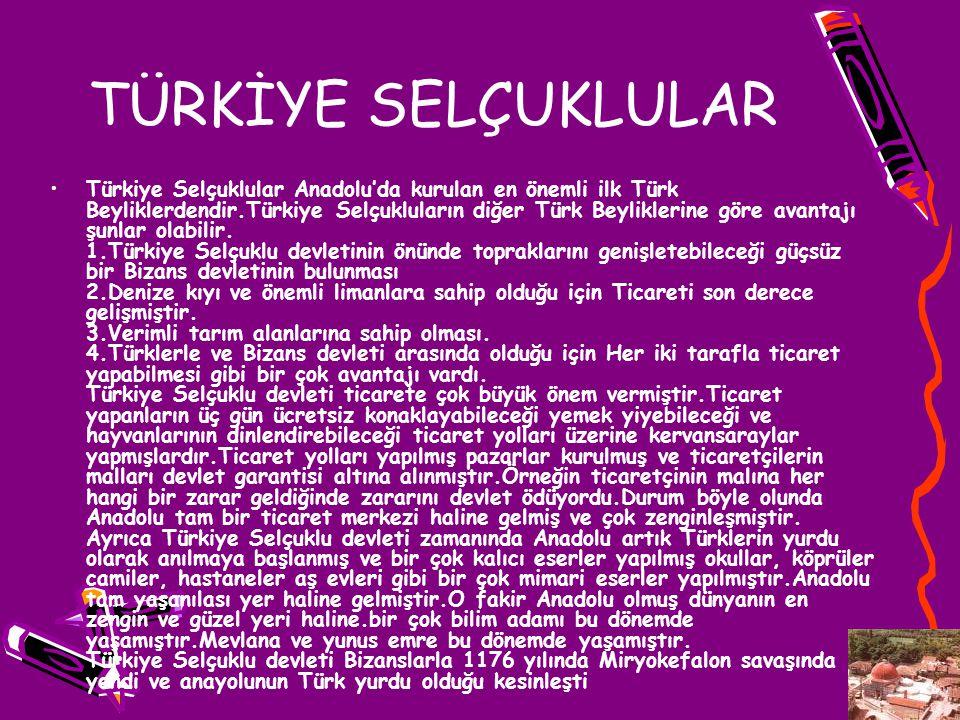 TÜRKİYE SELÇUKLULAR Türkiye Selçuklular Anadolu'da kurulan en önemli ilk Türk Beyliklerdendir.Türkiye Selçukluların diğer Türk Beyliklerine göre avant