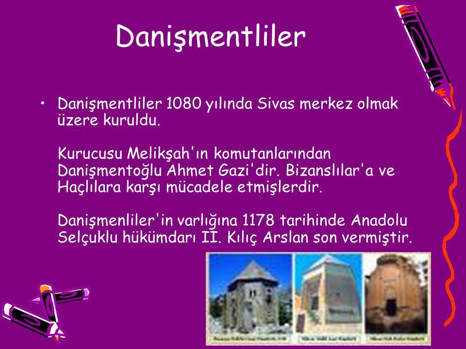 Danişmentliler Danişmentliler 1080 yılında Sivas merkez olmak üzere kuruldu. Kurucusu Melikşah'ın komutanlarından Danişmentoğlu Ahmet Gazi'dir. Bizans