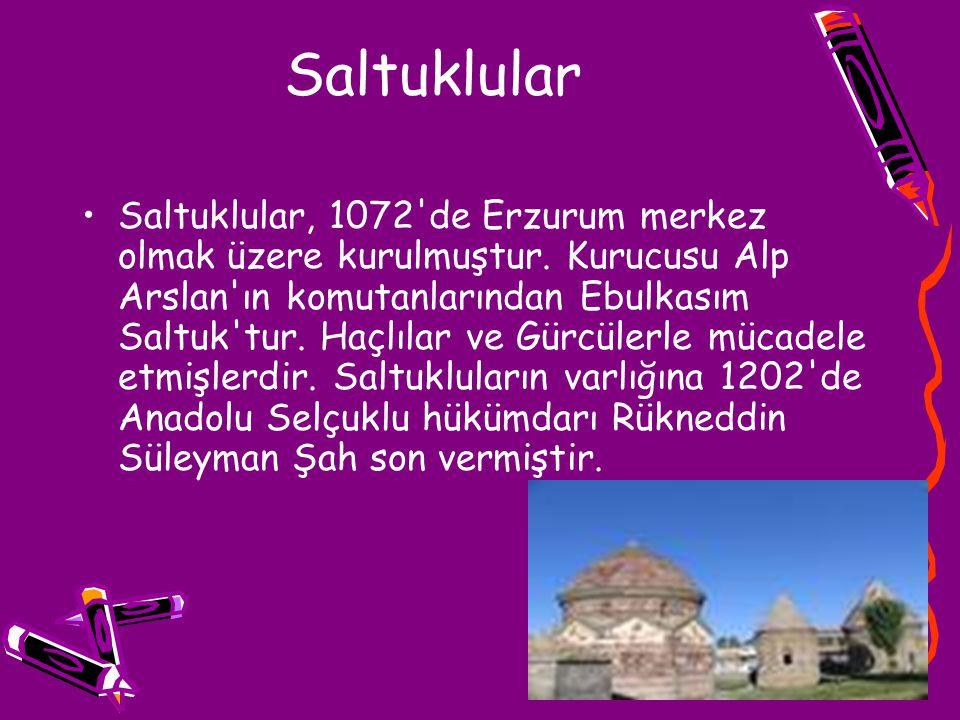 Saltuklular Saltuklular, 1072'de Erzurum merkez olmak üzere kurulmuştur. Kurucusu Alp Arslan'ın komutanlarından Ebulkasım Saltuk'tur. Haçlılar ve Gürc