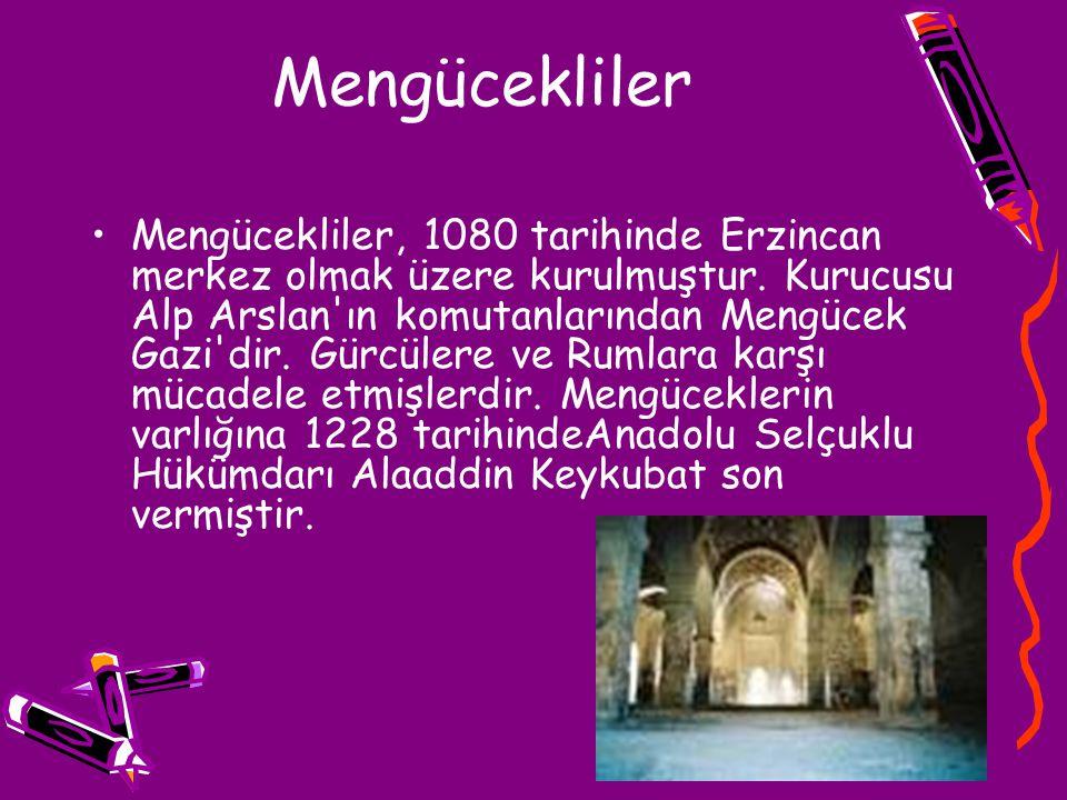 Mengücekliler Mengücekliler, 1080 tarihinde Erzincan merkez olmak üzere kurulmuştur. Kurucusu Alp Arslan'ın komutanlarından Mengücek Gazi'dir. Gürcüle