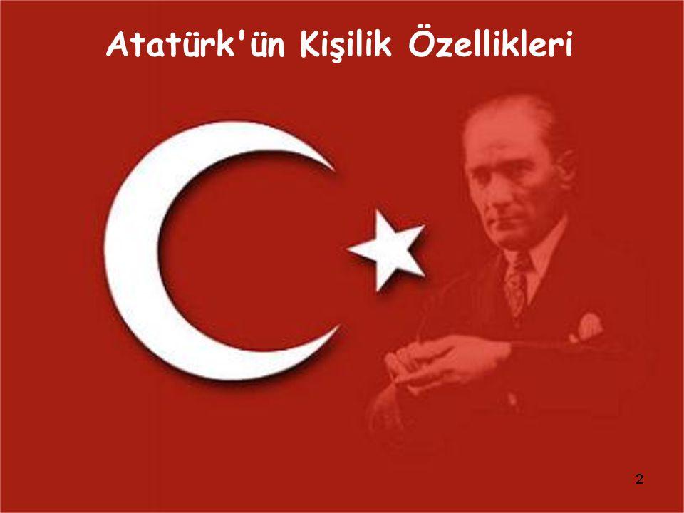 Atatürk ün Kişilik Özellikleri Atatürk ü daha iyi anlamak ve somut delillerle tanımak gerekir.