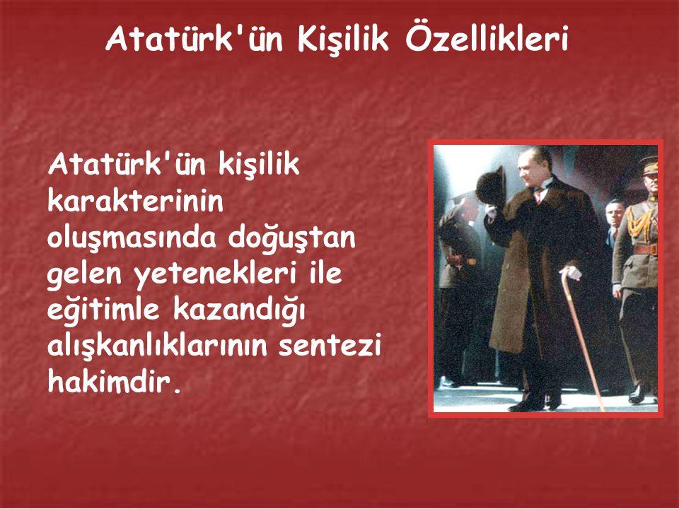 Atatürk'ün Kişilik Özellikleri İngiltere Başbakanı Lloyd George (Loyd Corç) İngiltere Parlamentosu'nda onu şöyle anlatmıştır: ''Arkadaşlar! İnsanlık t