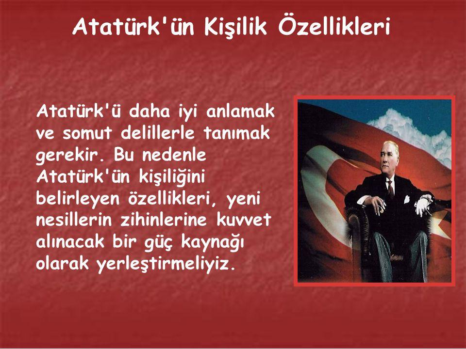 Atatürk'ün Kişilik Özellikleri Atatürk'ün kişilik karakterinin oluşmasında doğuştan gelen yetenekleri ile eğitimle kazandığı alışkanlıklarının sentezi
