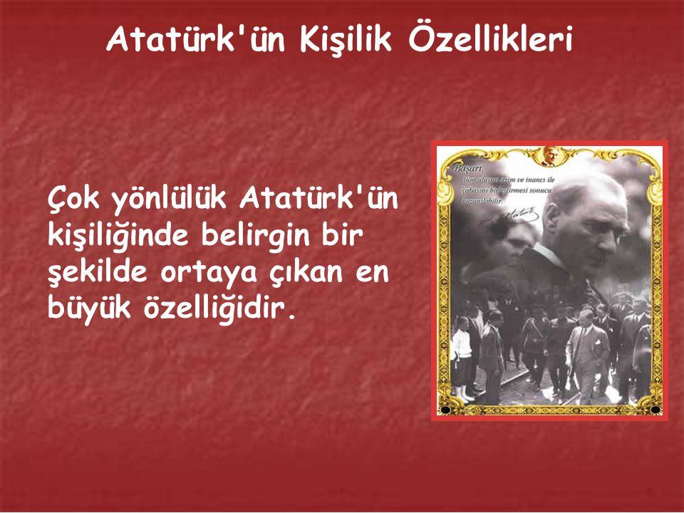 Atatürk'ün Kişilik Özellikleri Atatürk'ü daha iyi anlamak ve somut delillerle tanımak gerekir. Bu nedenle Atatürk'ün kişiliğini belirleyen özellikleri