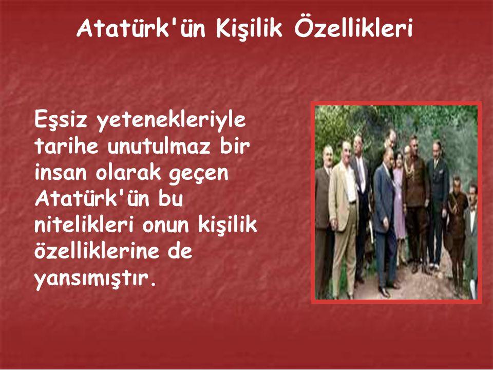 Atatürk ün Kişilik Özellikleri Eşsiz yetenekleriyle tarihe unutulmaz bir insan olarak geçen Atatürk ün bu nitelikleri onun kişilik özelliklerine de yansımıştır.