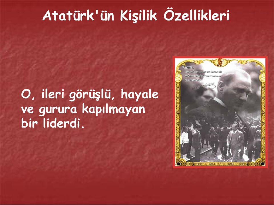 Atatürk'ün Kişilik Özellikleri Atatürk, doğuştan gelen güçlü bir karaktere ve kuvvetli bir iradeye sahiptir. Davranışlarındaki ince düşünme, ölçülü ha