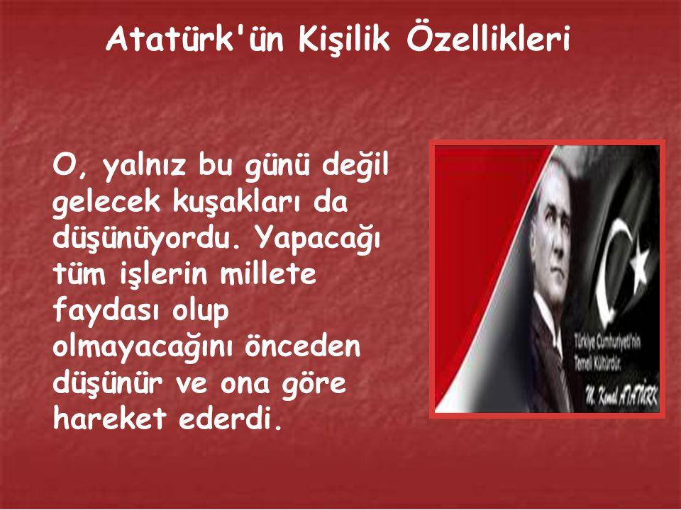 Atatürk'ün Kişilik Özellikleri O, ileri görüşlü, hayale ve gurura kapılmayan bir liderdi.