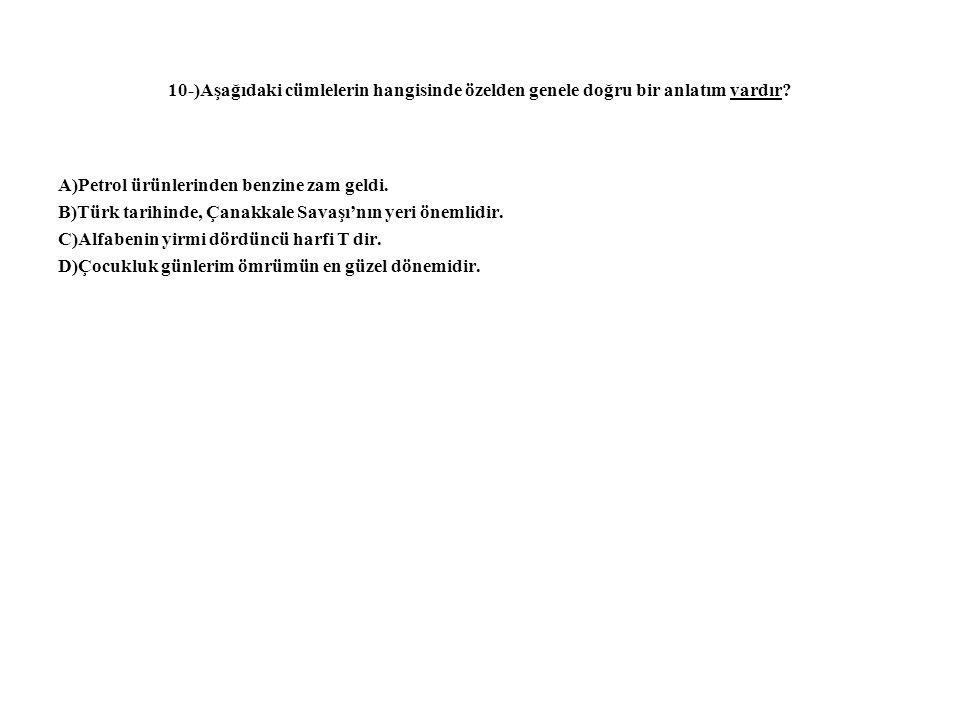 10-)Aşağıdaki cümlelerin hangisinde özelden genele doğru bir anlatım vardır? A)Petrol ürünlerinden benzine zam geldi. B)Türk tarihinde, Çanakkale Sava