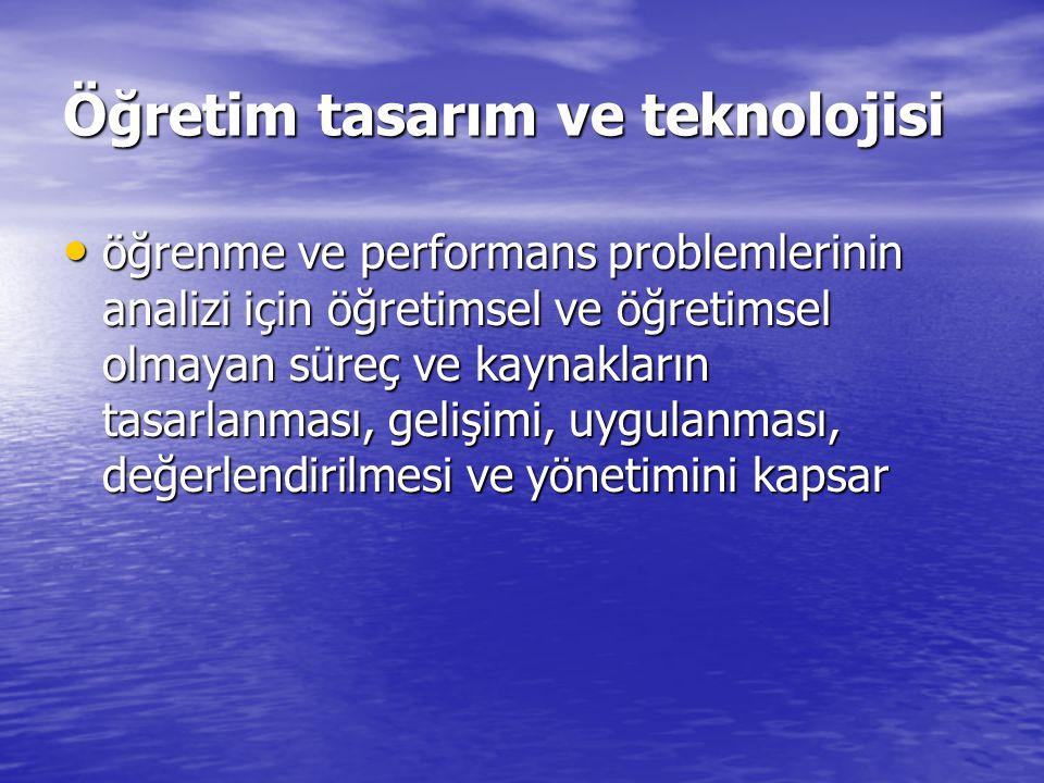 Öğretim tasarım ve teknolojisi öğrenme ve performans problemlerinin analizi için öğretimsel ve öğretimsel olmayan süreç ve kaynakların tasarlanması, g
