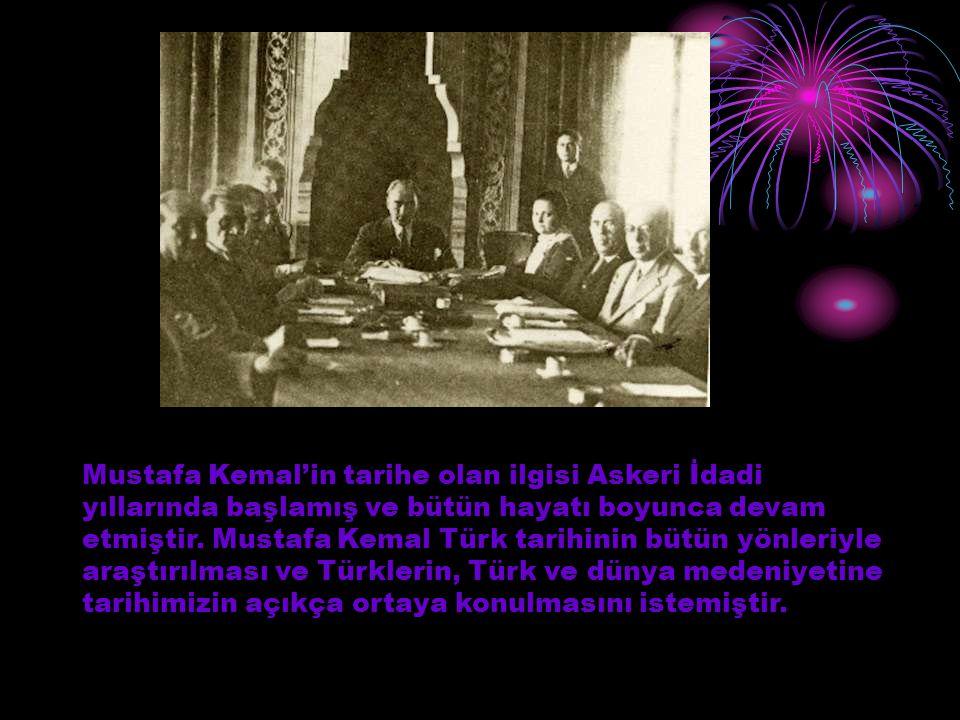 Mustafa Kemal'in tarihe olan ilgisi Askeri İdadi yıllarında başlamış ve bütün hayatı boyunca devam etmiştir. Mustafa Kemal Türk tarihinin bütün yönler