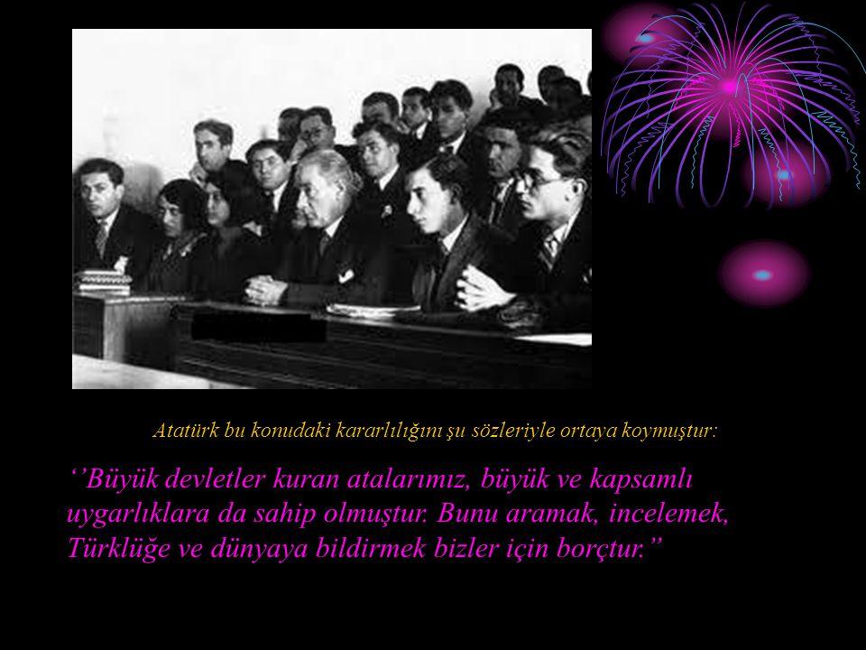 Mustafa Kemal tarih konusundaki çalışmaların niteliğiyle ilgili düşüncelerini şu sözlerle dile getirmiştir: '' Tarih yazmak tarih yapmak kadar mühimdir, yazan yapana sadık kalmazsa, değişmeyen hakikat insanlığı şaşırtacak bir mahiyet alır.''