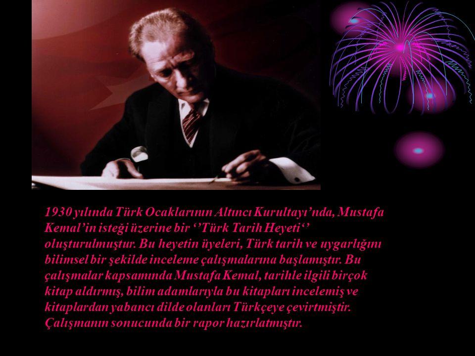 1930 yılında Türk Ocaklarının Altıncı Kurultayı'nda, Mustafa Kemal'in isteği üzerine bir ''Türk Tarih Heyeti'' oluşturulmuştur. Bu heyetin üyeleri, Tü