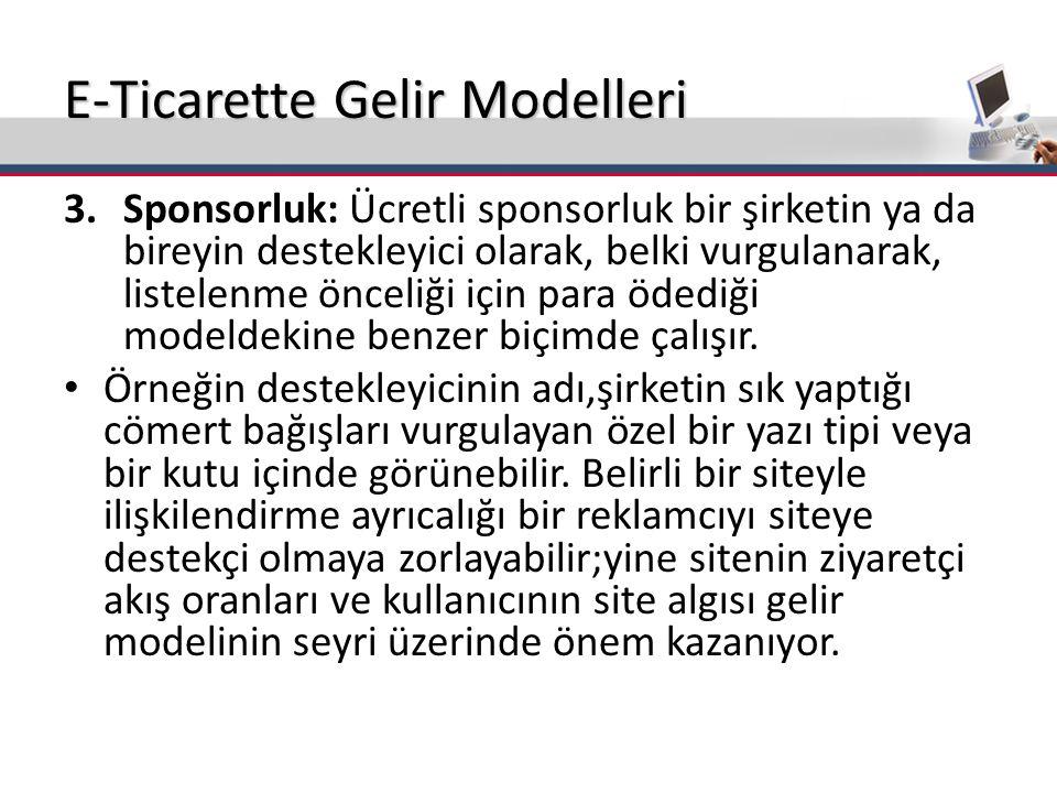 E-Ticarette Gelir Modelleri 3.Sponsorluk: Ücretli sponsorluk bir şirketin ya da bireyin destekleyici olarak, belki vurgulanarak, listelenme önceliği i