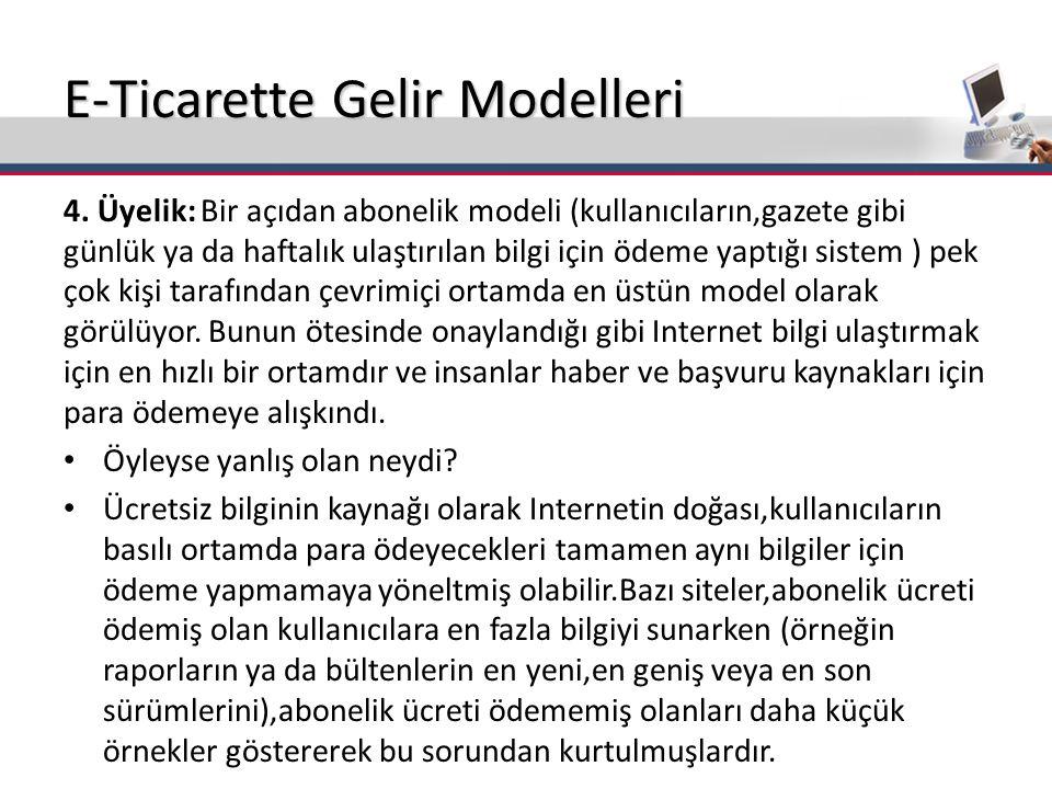 E-Ticarette Gelir Modelleri 4. Üyelik: Bir açıdan abonelik modeli (kullanıcıların,gazete gibi günlük ya da haftalık ulaştırılan bilgi için ödeme yaptı