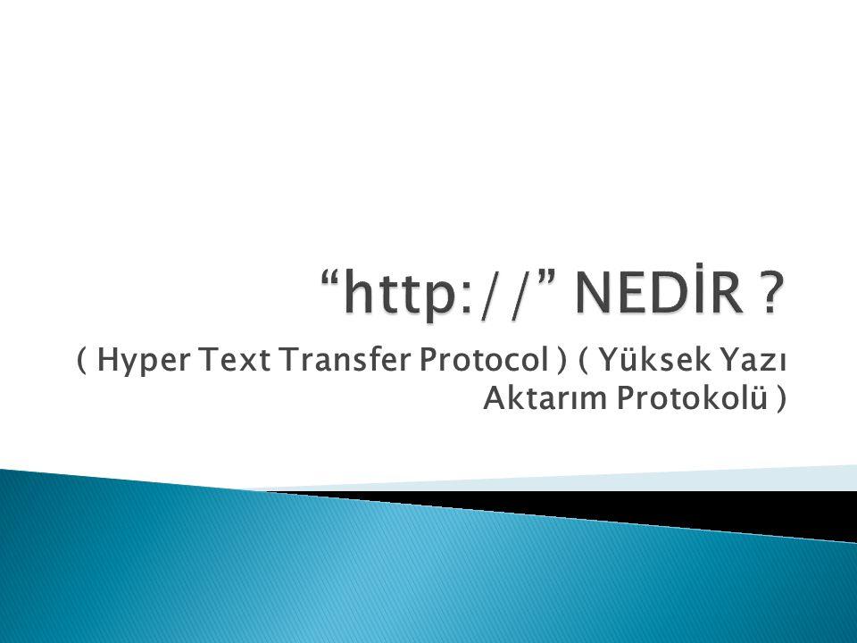 ( Hyper Text Transfer Protocol ) ( Yüksek Yazı Aktarım Protokolü )