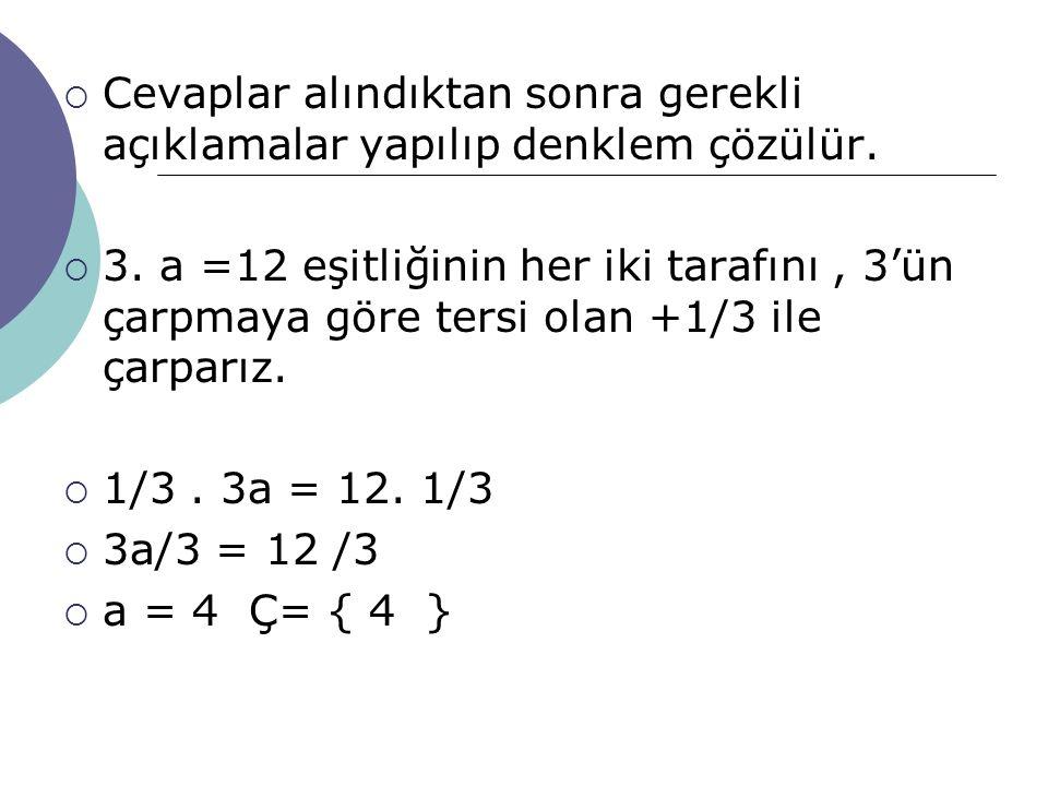  Çözüm kümesini bulduktan sonra denklemde a yerine 6 yazılarak sağlama yapılır.