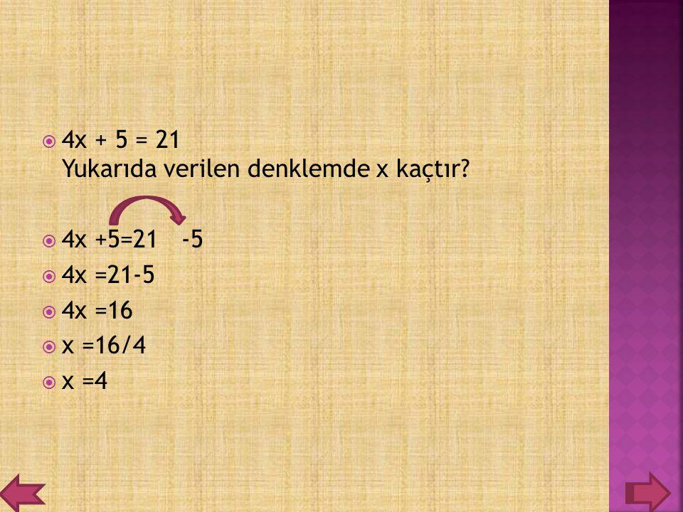 44x + 5 = 21 Yukarıda verilen denklemde x kaçtır? 44x +5=21 -5 44x =21-5 44x =16 xx =16/4 xx =4