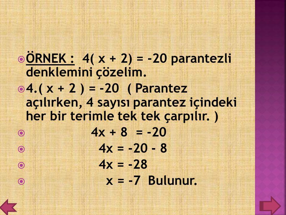 ÖÖRNEK : 4( x + 2) = -20 parantezli denklemini çözelim. 44.( x + 2 ) = -20 ( Parantez açılırken, 4 sayısı parantez içindeki her bir terimle tek te