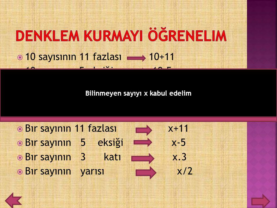  10 sayısının 11 fazlası 10+11  10 sayısının 5 eksiği 10-5  10 sayısının 3 katı 10x3  10 sayısının yarısı 10/2  Bır sayının 11 fazlası x+11  Bır