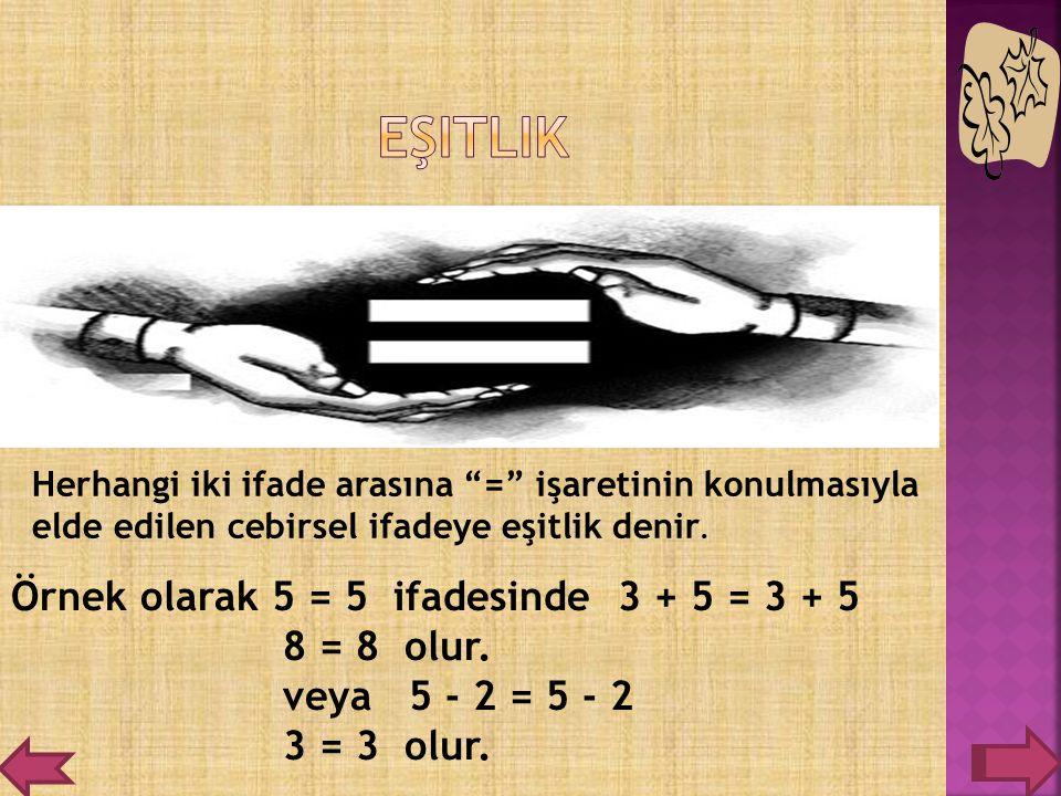 """Herhangi iki ifade arasına """"="""" işaretinin konulmasıyla elde edilen cebirsel ifadeye eşitlik denir. Örnek olarak 5 = 5 ifadesinde 3 + 5 = 3 + 5 8 = 8 o"""