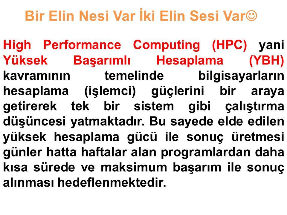 High Performance Computing (HPC) yani Yüksek Başarımlı Hesaplama (YBH) kavramının temelinde bilgisayarların hesaplama (işlemci) güçlerini bir araya ge