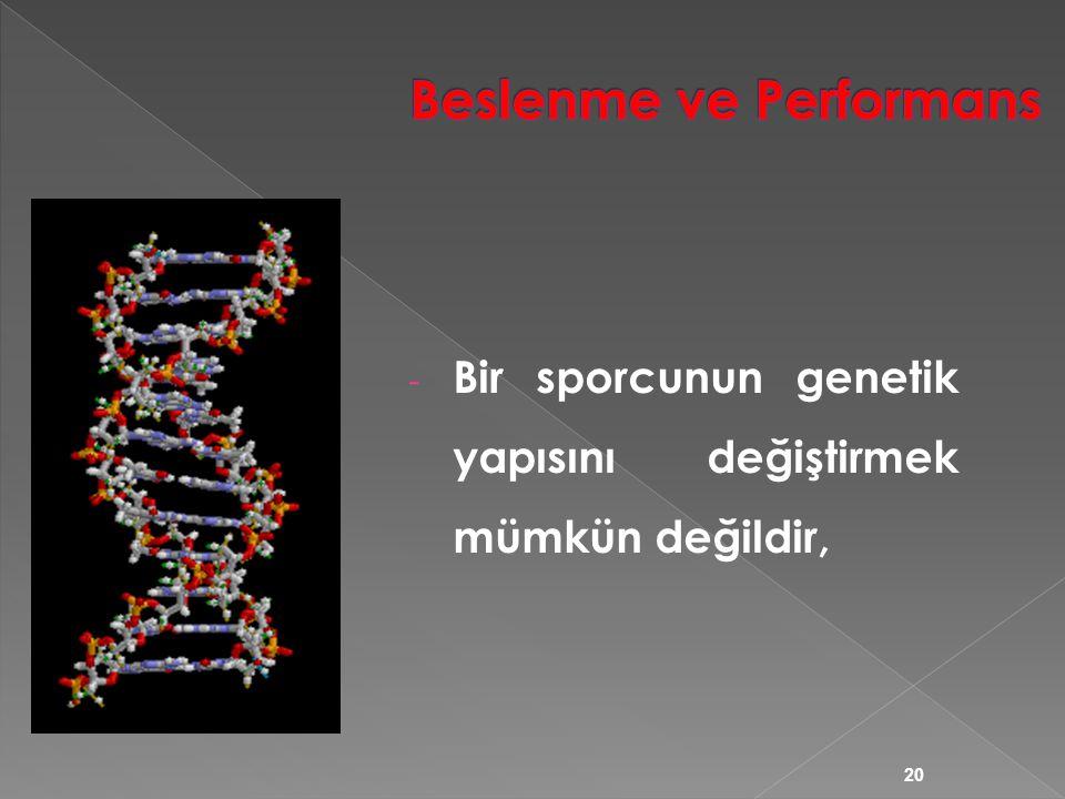 - Bir sporcunun genetik yapısını değiştirmek mümkün değildir, 20