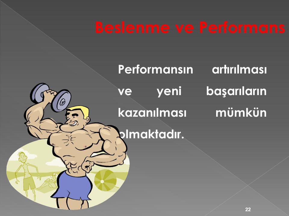 22 Performansın artırılması ve yeni başarıların kazanılması mümkün olmaktadır. Beslenme ve Performans
