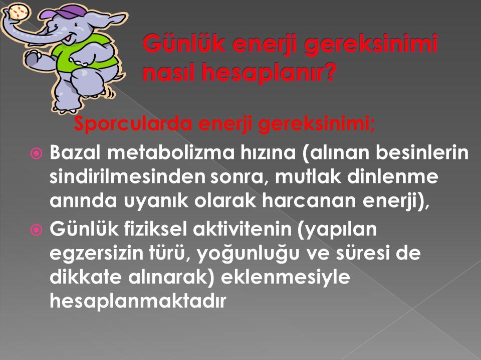Sporcularda enerji gereksinimi;  Bazal metabolizma hızına (alınan besinlerin sindirilmesinden sonra, mutlak dinlenme anında uyanık olarak harcanan en