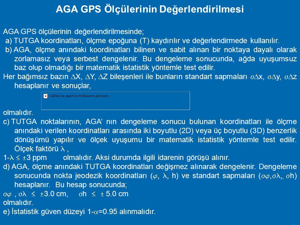 AGA Noktalarının GPS Tekniğiyle Ölçülmesi AGA ölçmelerinde; a) Çift frekanslı, aynı anda en az altı uydudan kayıt yapabilen, jeodezik GPS alıcıları ku