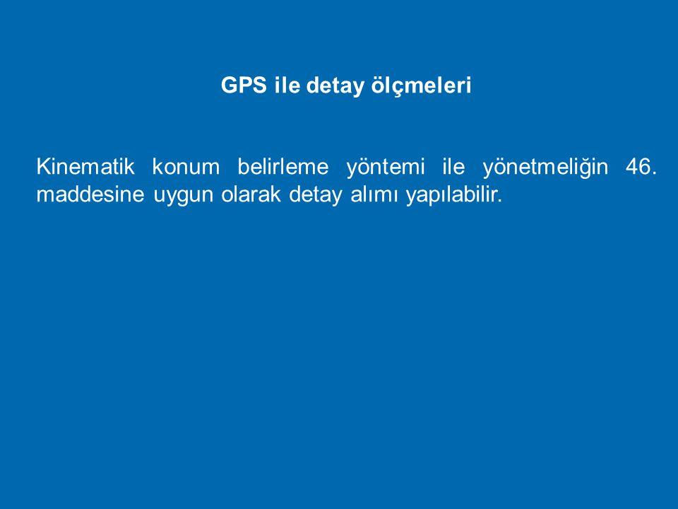 Sabit (sürekli) GPS istasyonları ve kullanılması Herhangi bir amaç için tesis edilmiş sabit GPS istasyonlarından elde edilen veriler yönetmeliğin 43.