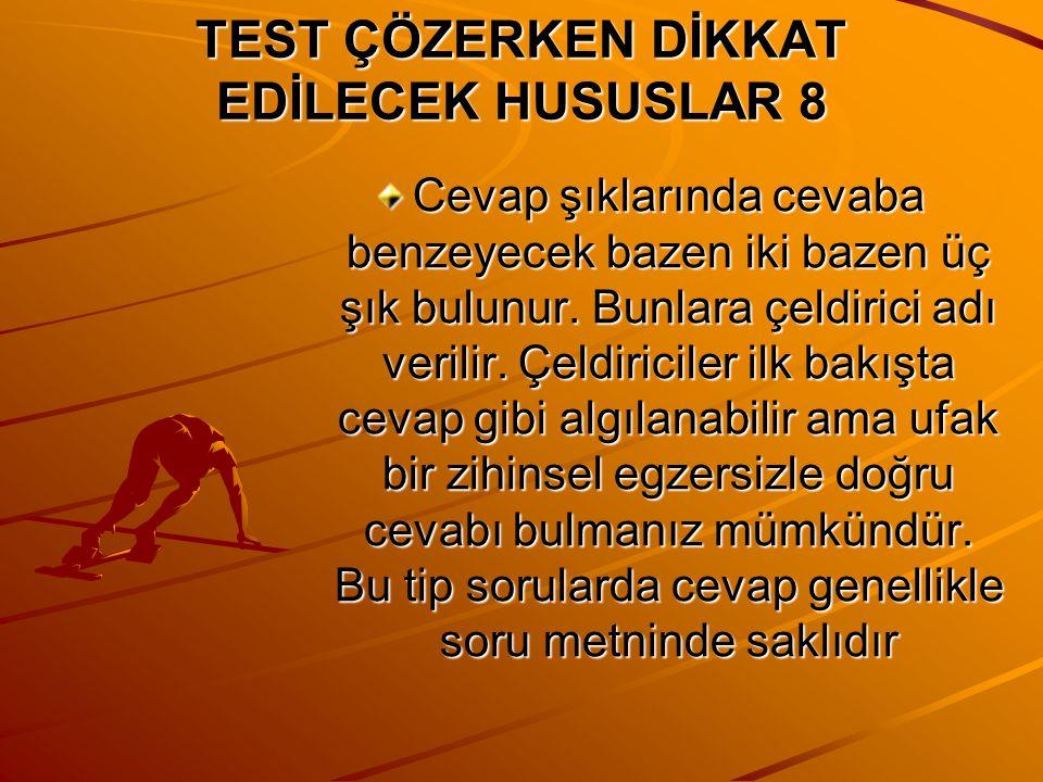 TEST ÇÖZERKEN DİKKAT EDİLECEK HUSUSLAR 7 Test çözerken sorunun doğru cevabını bulmak kadar önemli bir diğer olay da cevap olamayacak şıkların tespit e