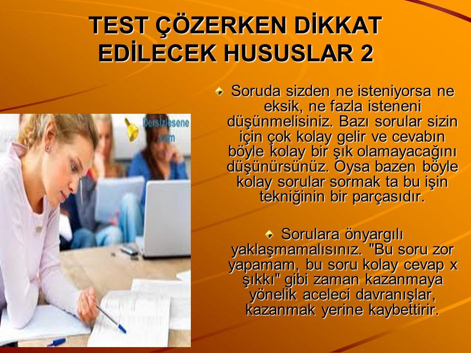 TEST ÇÖZERKEN DİKKAT EDİLECEK HUSUSLAR 1 Her sorunun kendine has bir mantığı vardır. Test çözerken kendi mantığınızla değil sorunun mantığına göre har