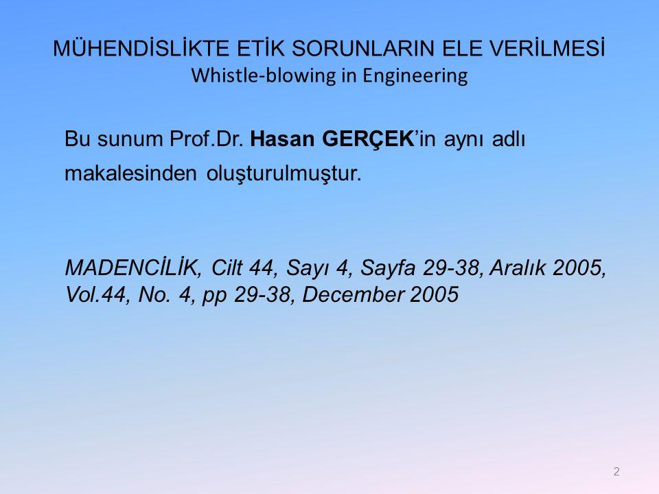 MÜHENDİSLİKTE ETİK SORUNLARIN ELE VERİLMESİ Whistle-blowing in Engineering Bu sunum Prof.Dr. Hasan GERÇEK'in aynı adlı makalesinden oluşturulmuştur. M