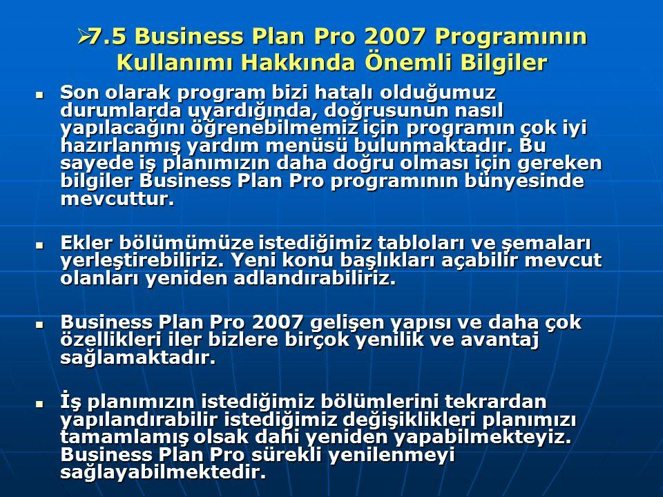  7.5 Business Plan Pro 2007 Programının Kullanımı Hakkında Önemli Bilgiler Son olarak program bizi hatalı olduğumuz durumlarda uyardığında, doğrusunu
