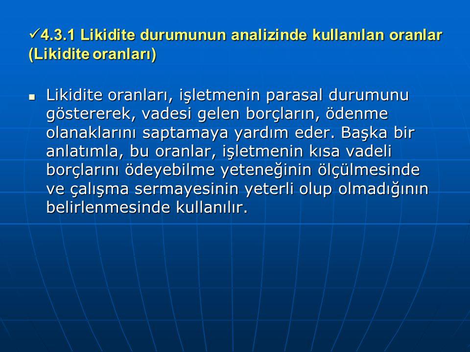 4.3.1 Likidite durumunun analizinde kullanılan oranlar (Likidite oranları) 4.3.1 Likidite durumunun analizinde kullanılan oranlar (Likidite oranları)