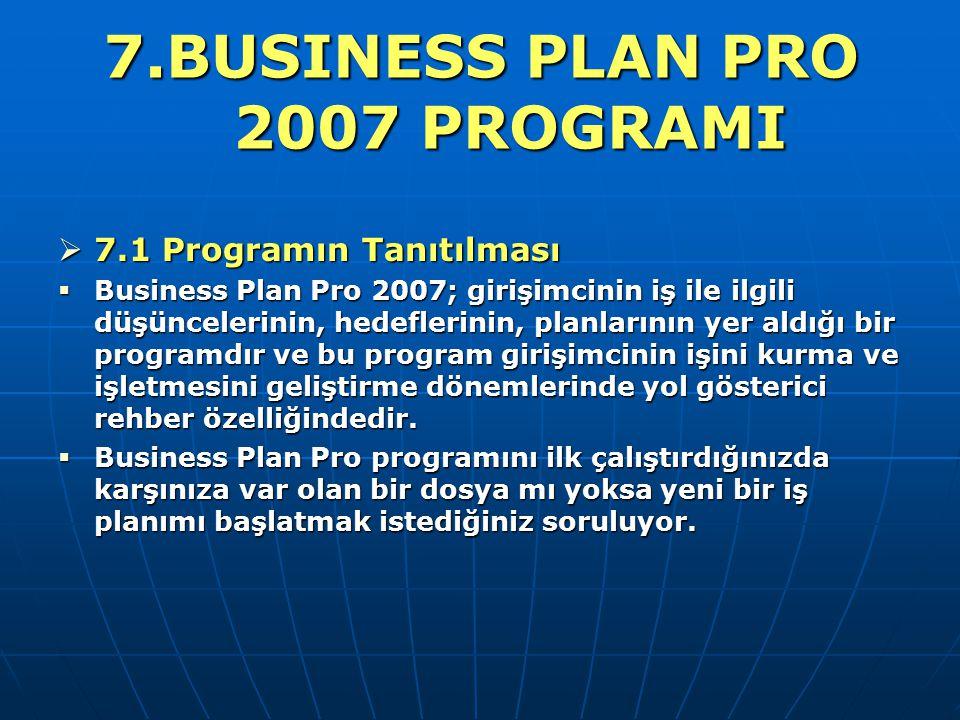 7.BUSINESS PLAN PRO 2007 PROGRAMI  7.1 Programın Tanıtılması  Business Plan Pro 2007; girişimcinin iş ile ilgili düşüncelerinin, hedeflerinin, planl