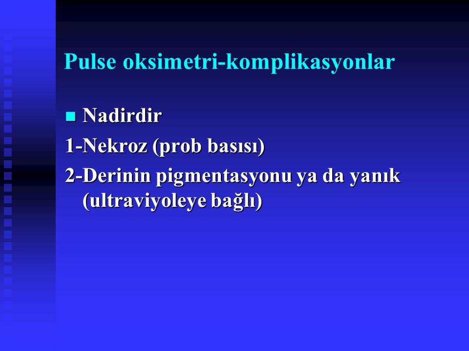 Pulse oksimetri-komplikasyonlar Nadirdir Nadirdir 1-Nekroz (prob basısı) 2-Derinin pigmentasyonu ya da yanık (ultraviyoleye bağlı)