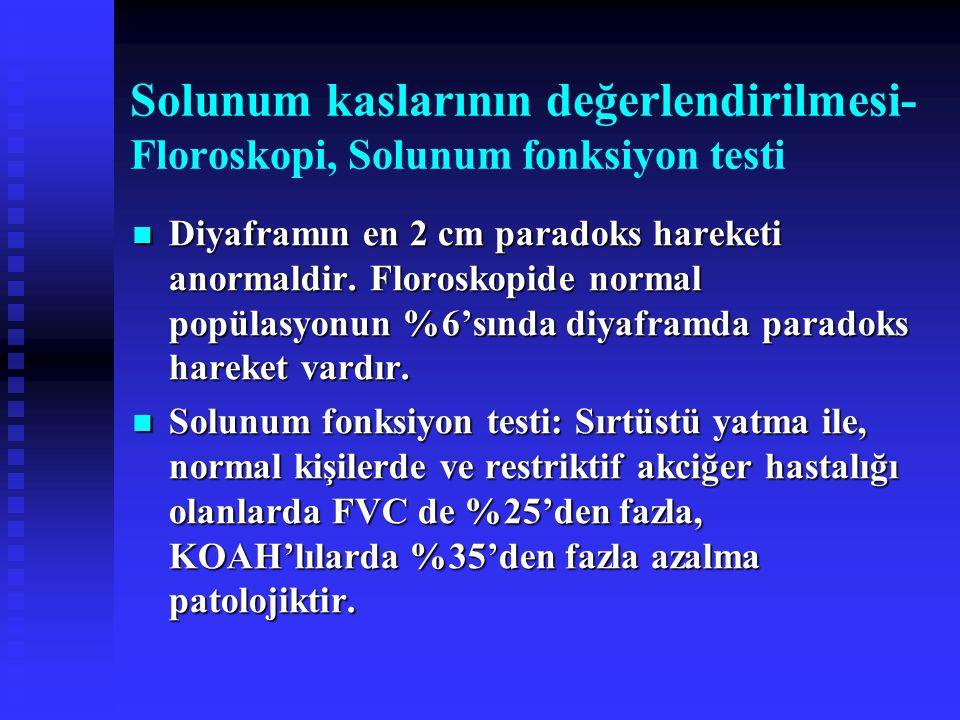 Solunum kaslarının değerlendirilmesi- Floroskopi, Solunum fonksiyon testi Diyaframın en 2 cm paradoks hareketi anormaldir.