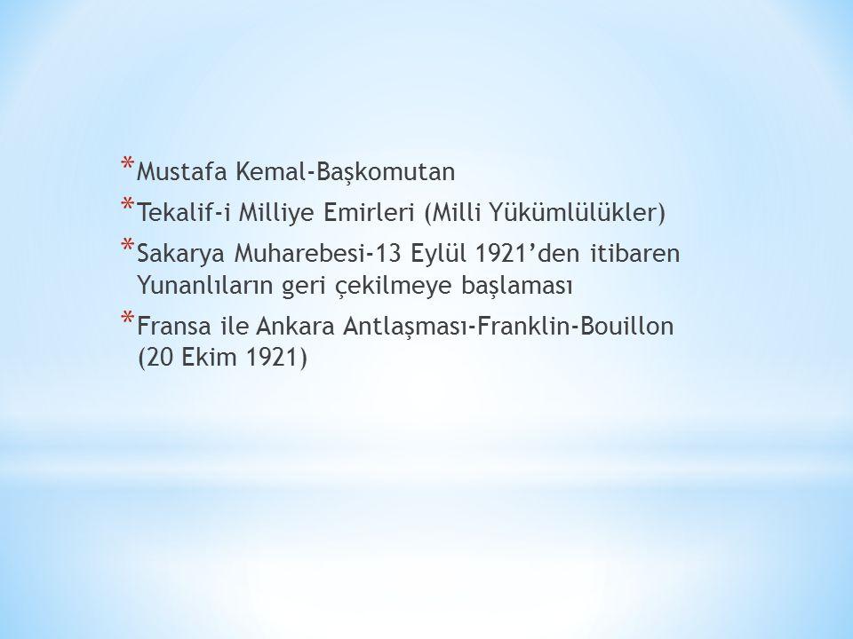 * Mustafa Kemal-Başkomutan * Tekalif-i Milliye Emirleri (Milli Yükümlülükler) * Sakarya Muharebesi-13 Eylül 1921'den itibaren Yunanlıların geri çekilmeye başlaması * Fransa ile Ankara Antlaşması-Franklin-Bouillon (20 Ekim 1921)