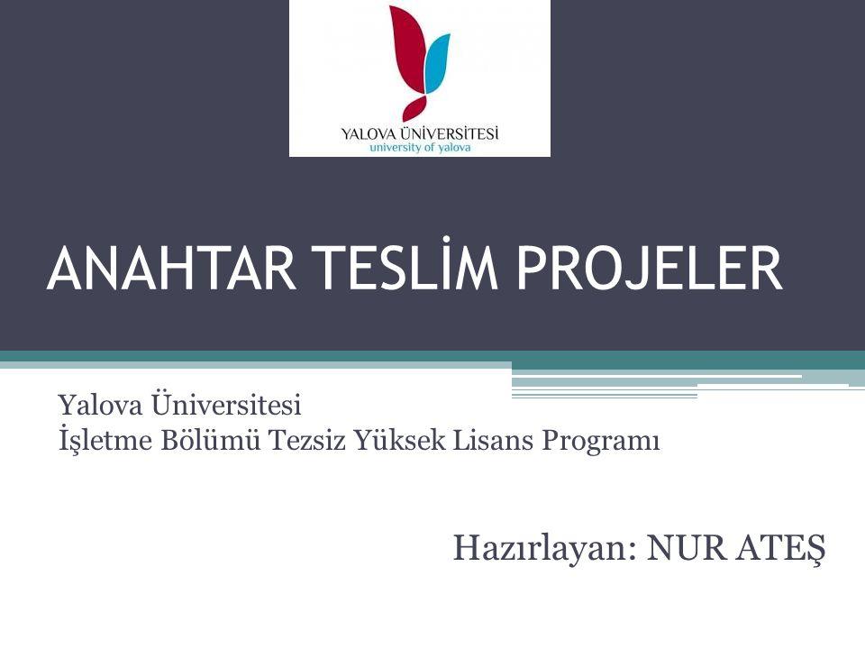 ANAHTAR TESLİM PROJELER Yalova Üniversitesi İşletme Bölümü Tezsiz Yüksek Lisans Programı Hazırlayan: NUR ATEŞ