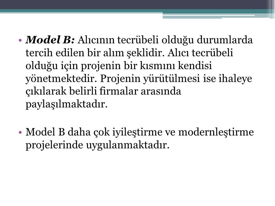 Model B: Alıcının tecrübeli olduğu durumlarda tercih edilen bir alım şeklidir. Alıcı tecrübeli olduğu için projenin bir kısmını kendisi yönetmektedir.