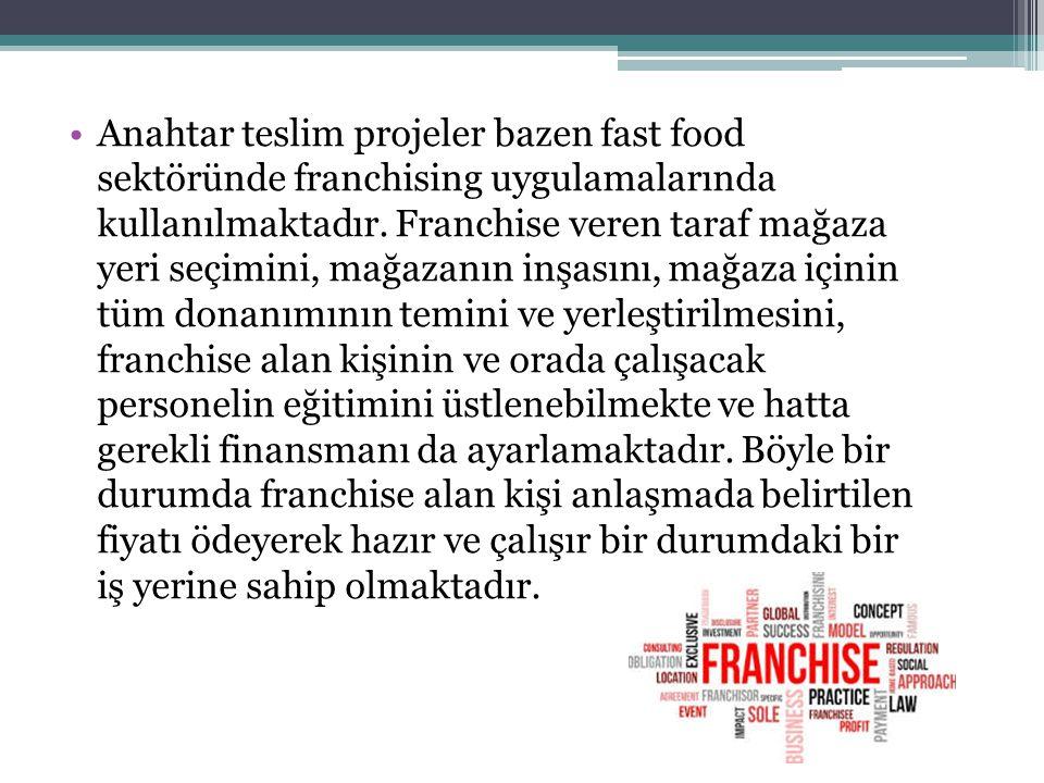Anahtar teslim projeler bazen fast food sektöründe franchising uygulamalarında kullanılmaktadır. Franchise veren taraf mağaza yeri seçimini, mağazanın